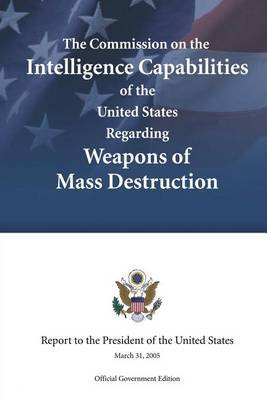 The Commission on the Intelligence Capabilities of the United States Regarding Weapons of Mass Destruction