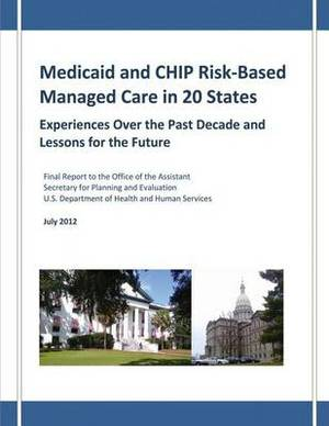 Medicaid and Chip Risk-Based Managed Care in 20 States: Experiences Over the Past Decade and Lessons for the Future