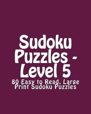 Sudoku Puzzles - Level 5: 80 Easy to Read, Large Print Sudoku Puzzles