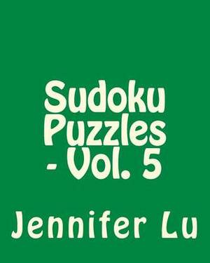 Sudoku Puzzles - Vol. 5: 80 Easy to Read, Large Print Sudoku Puzzles