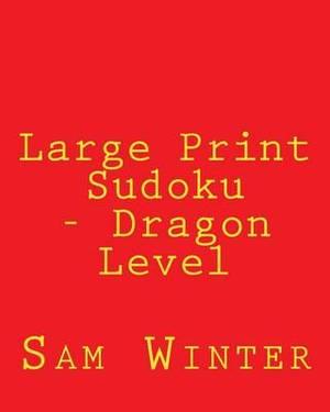 Large Print Sudoku - Dragon Level: Fun, Large Grid Sudoku Puzzles