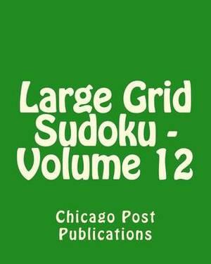Large Grid Sudoku - Volume 12: Fun, Large Grid Sudoku Puzzles