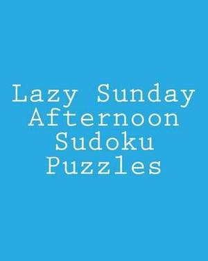 Lazy Sunday Afternoon Sudoku Puzzles: Fun, Large Grid Sudoku Puzzles