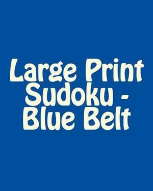 Large Print Sudoku - Blue Belt: Fun, Large Print Sudoku Puzzles