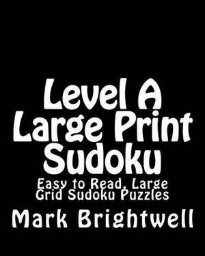 Level a Large Print Sudoku: Easy to Read, Large Grid Sudoku Puzzles