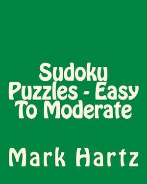 Sudoku Puzzles - Easy to Moderate: Easy to Read, Large Grid Sudoku Puzzles