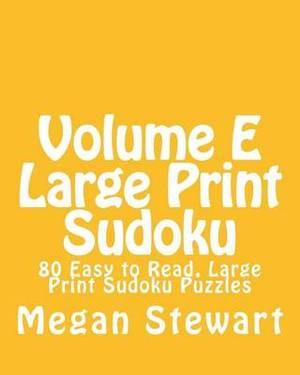 Volume E Large Print Sudoku: 80 Easy to Read, Large Print Sudoku Puzzles