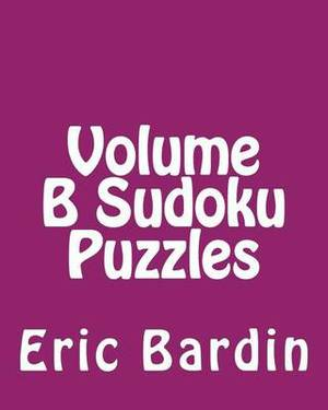 Volume B Sudoku Puzzles: Fun, Large Print Sudoku Puzzles