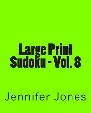 Large Print Sudoku - Vol. 8: Easy to Read, Large Grid Sudoku Puzzles