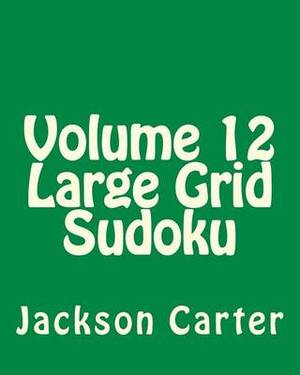 Volume 12 Large Grid Sudoku: Easy to Read, Large Grid Sudoku Puzzles