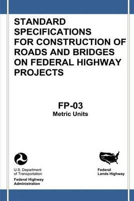 Federal Lands Highway Standard Specifications for Construction of Roads and Bridges on Federal Highway Projects (FP-03, Metric Units)