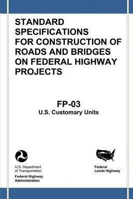 Federal Lands Highway Standard Specifications for Construction of Roads and Bridges on Federal Highway Projects (FP-03, U.S. Customary Units)