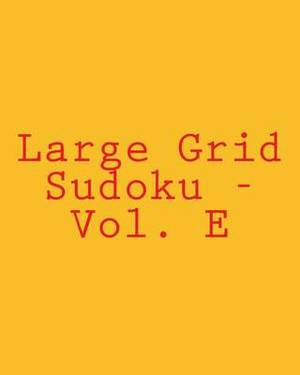 Large Grid Sudoku - Vol. E: 80 Easy to Read, Large Print Sudoku Puzzles