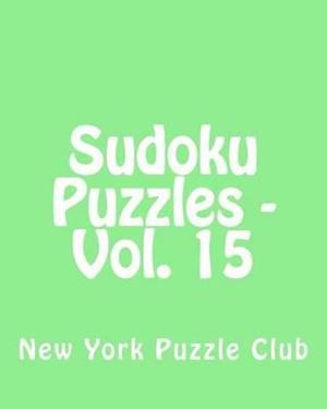 Sudoku Puzzles - Vol. 15: Fun, Large Grid Sudoku Puzzles