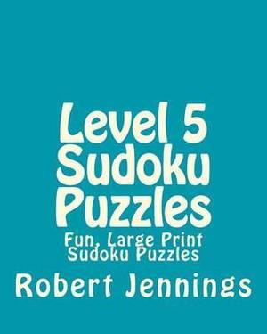Level 5 Sudoku Puzzles: Fun, Large Print Sudoku Puzzles