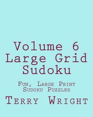 Volume 6 Large Grid Sudoku: Fun, Large Print Sudoku Puzzles
