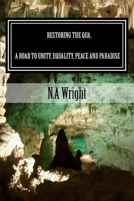 Restoring the Qua a Road to Unity Equality Peace and Paradise: Restoring the Qua the Question of Universal Answers a Road to Unity, Equality Peace and