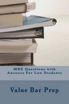 MBE Questions with Answers for Law Students: The MBE Contributes 35 Percent of Your Final Examination Score. This Makes It an Important Area of Law Study. Value Bar Prep Brings You Questions Taken Directly from the Mind-Set of the Bar Examiners.