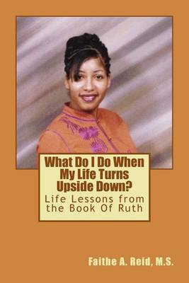 What Do I Do When My Life Turns Upside Down?: Life Lessons from the Book of Ruth