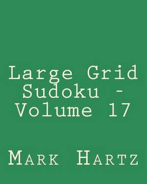 Large Grid Sudoku - Volume 17: Easy to Read, Large Grid Sudoku Puzzles
