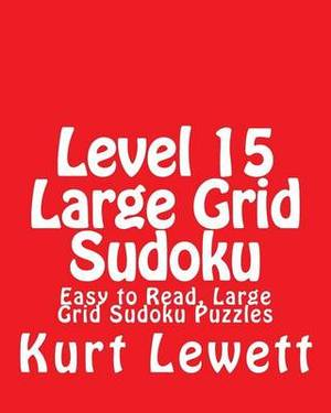 Level 15 Large Grid Sudoku: Easy to Read, Large Grid Sudoku Puzzles