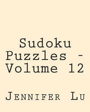 Sudoku Puzzles - Volume 12: Easy to Read, Large Grid Sudoku Puzzles