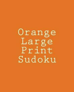 Orange Large Print Sudoku: Easy to Read, Large Grid Sudoku Puzzles