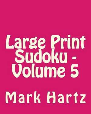 Large Print Sudoku - Volume 5: Fun, Large Print Sudoku Puzzles
