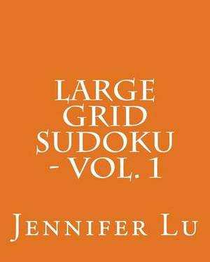 Large Grid Sudoku - Vol. 1: Easy to Read, Large Grid Sudoku Puzzles