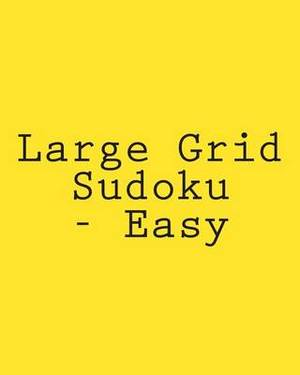 Large Grid Sudoku - Easy: 80 Easy to Read, Large Print Sudoku Puzzles
