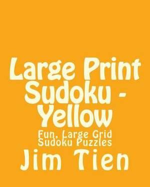 Large Print Sudoku - Yellow: Fun, Large Grid Sudoku Puzzles