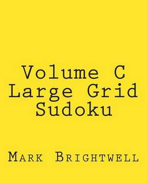 Volume C Large Grid Sudoku: Easy to Read, Large Grid Sudoku Puzzles