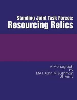 Standing Joint Task Forces: Resourcing Relics
