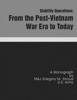 Stability Operations: From the Post-Vietnam War Era to Today