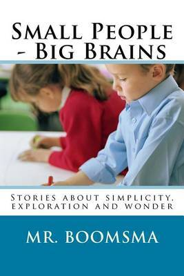 Small People - Big Brains: Stories about Simplicity, Exploration and Wonder