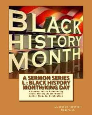A Sermon Series L: Black History Month/King Day: A Sermon Series Referencing Black History Month/Martin Luther King, Jr. Celebration