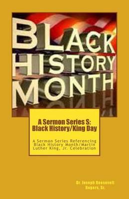 A Sermon Series S: Black History/King Day: A Sermon Series Referencing Black History Month/Martin Luther King, Jr. Celebration