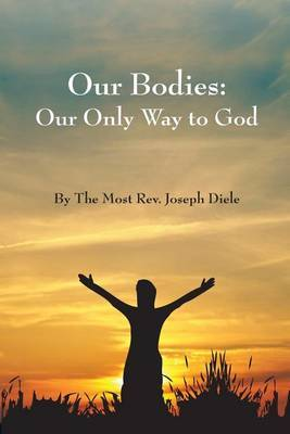 Our Bodies: The Only Way to God