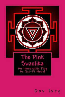 The Pink Swastika: An Immorality Play as Sci-Fi Novel