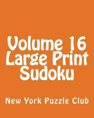 Volume 16 Large Print Sudoku: 80 Easy to Read, Large Print Sudoku Puzzles