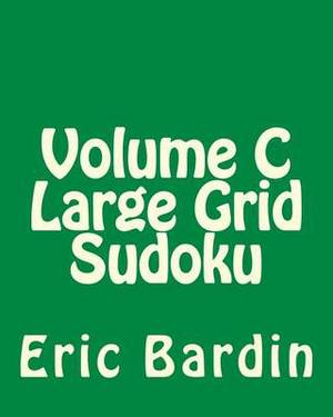 Volume C Large Grid Sudoku: 80 Easy to Read, Large Print Sudoku Puzzles
