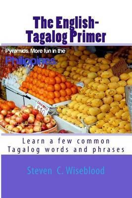 The English-Tagalog Primer: Basic English-Tagalog Words with Illustrations