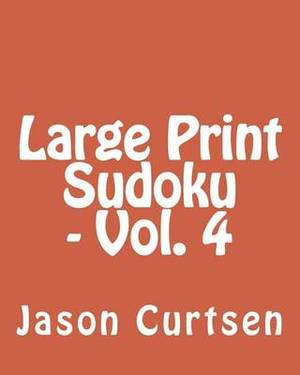 Large Print Sudoku - Vol. 4: Fun, Large Print Sudoku Puzzles