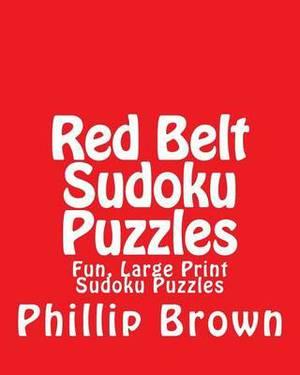 Red Belt Sudoku Puzzles: Fun, Large Print Sudoku Puzzles