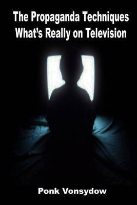 The Propaganda Techniques: What's Really on Television