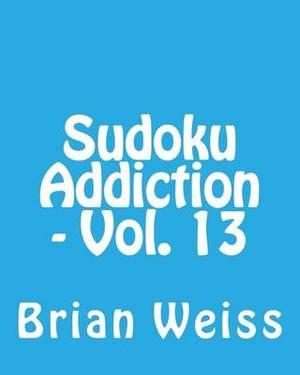 Sudoku Addiction - Vol. 13: Fun, Large Print Sudoku Puzzles