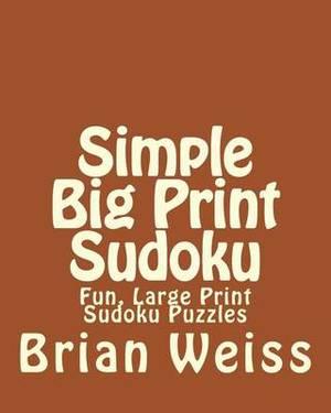 Simple Big Print Sudoku: Fun, Large Print Sudoku Puzzles