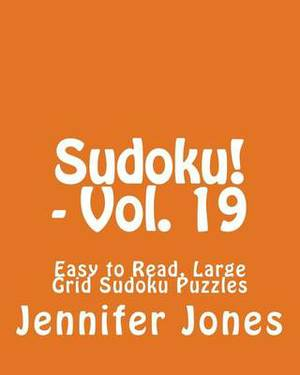 Sudoku! - Vol. 19: Easy to Read, Large Grid Sudoku Puzzles