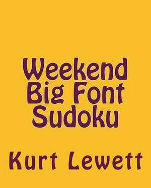 Weekend Big Font Sudoku: Easy to Read, Large Grid Sudoku Puzzles