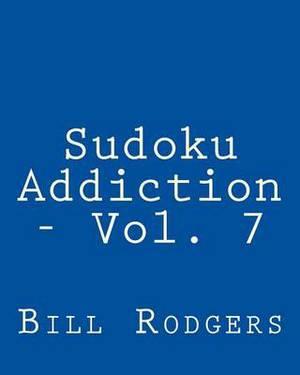 Sudoku Addiction - Vol. 7: Fun, Large Print Sudoku Puzzles